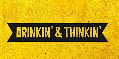 Drinkin' & Thinkin' - Monday August 9th tickets