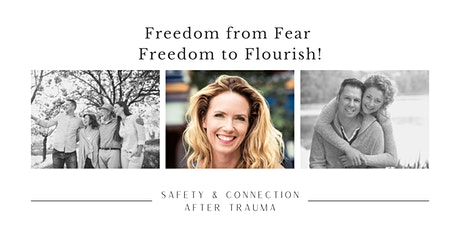 Freedom from Fear, Freedom to Flourish!  Safety & Connection After Trauma tickets