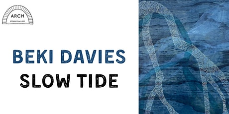 Exhibition Opening  At Arch Studio Gallery :: Beki Davies  'Slow Tide' tickets