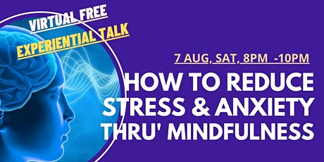 How to Reduce Stress & Anxiety through MINDFULNESS tickets
