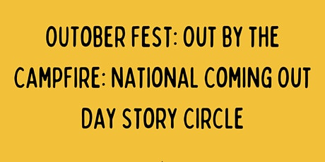 OUTober Fest: Out by the CampFire: National Coming Out Day Story Circle tickets