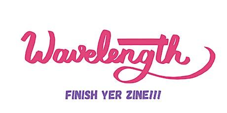 FINISH YER ZINE -- Wavelength Zine Workshop tickets