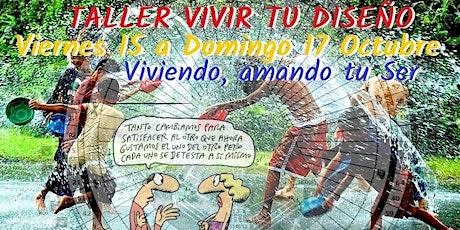 TALLER VIVIR TU DISEÑO Disfruta tu vida como pasajer@ rendid@ a tu Ser… entradas