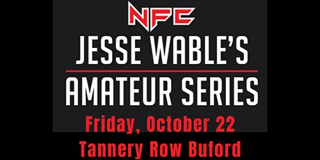NFC #139: Jesse Wable's Amateur Series 2 at Tannery Row on Friday, Oct 22! tickets