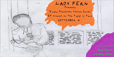LADY FERN  'EMPTY PHONECALLS/ VACANT SMILES' EP Launch tickets