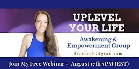 UPLEVEL Your Life!  Awakening & Empowerment Mentorship Group tickets