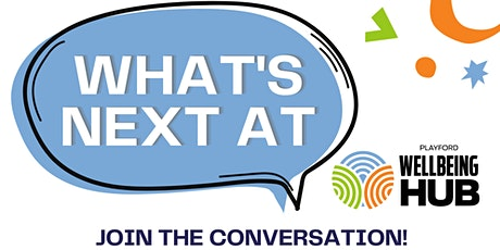 What's Next at the Playford Wellbeing Hub? Join the Conversation! tickets