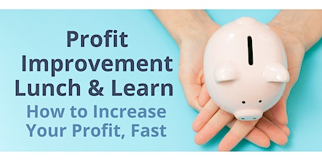 Profit Improvement Lunch & Learn - Increase Your Profit Fast tickets