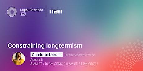 Charlotte Unruh: Constraining longtermism tickets
