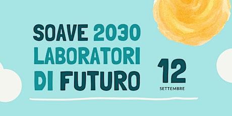 Soave 2030 - Laboratori di Futuro / 12 Settembre 2021 biglietti