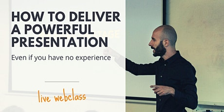 How To Deliver A Powerful Presentation (Even If You Have No Experience) tickets