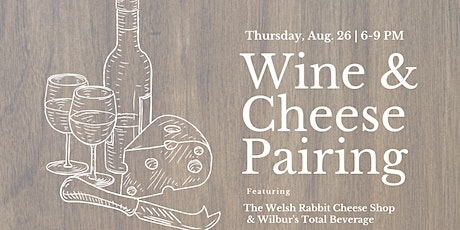Wine + Cheese Pairing   featuring: Wilburs and Welsh Rabbit tickets