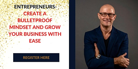 CREATE A BULLETPROOF MINDSET AND GROW YOUR BUSINESS WITH EASE tickets