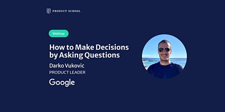 Webinar: How to Make Decisions by Asking Questions by Google Product Leader tickets