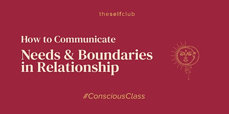 Conscious Class: Communicating Needs and Boundaries in Relationship tickets