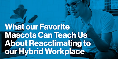 What Mascots Can Teach Us About Reacclimating to our Hybrid Workplace tickets