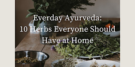 Everyday Ayurveda: 10 Herbs Everyone Should Have at Home tickets