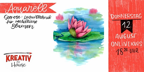 Aquarellkurs - realistische Seerose - Onlinekurs Kreativ zu Hause Tickets