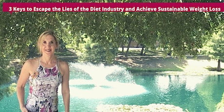 3 Keys to Escape Lies of the Diet Industry/Achieve Sustainable Weight  Loss tickets