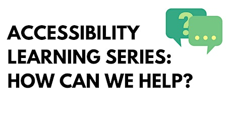 Accessibility Learning Series - How can we help? tickets
