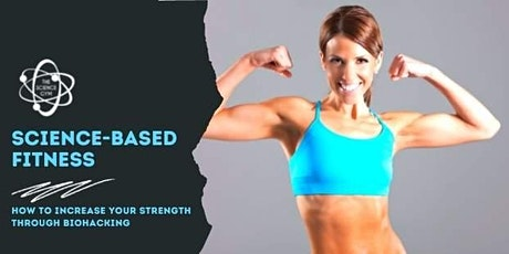 Science Based Fitness: How to improve your strength through bio-hacking tickets