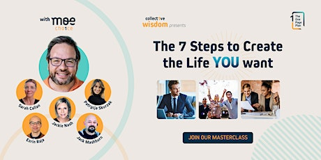 The 7 Steps to Create the Life YOU want - FREE online masterclass tickets