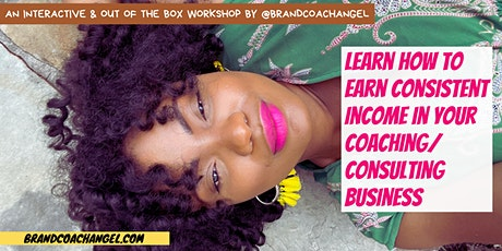Learn How To Earn Consistent Income In Your Coaching/ Consulting Business tickets