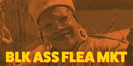 BLK ASS FLEA MKT tickets