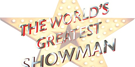 World's Greatest Showman Finke Theatre FRIDAY tickets