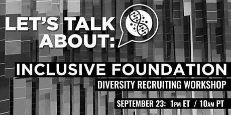 LET'S TALK ABOUT | Inclusive Foundation: Diversity Recruiting Workshop tickets