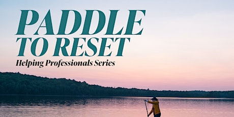 Helping Professionals Paddle | Reset Outdoors tickets