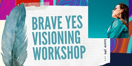 Brave Yes Visioning Workshop for Creatives and Changemakers tickets