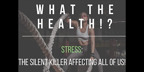 What the Health? How stress is getting the Best of us. tickets