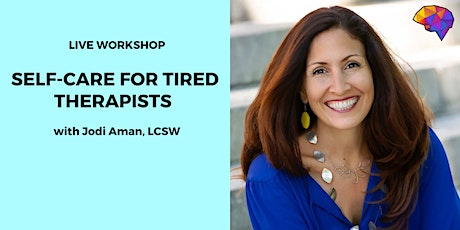 Self-care for Tired Therapists with Jodi Aman, LCSW tickets