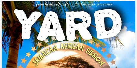 """"""" YARD"""" Biggest Jamaican African fusion party of the summer tickets"""