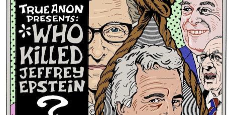 TrueAnon Presents: Who Killed Jeffrey Epstein? tickets