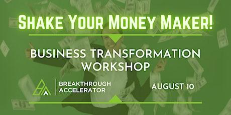 Shake Your Money Maker!  Business Transformation Workshop tickets