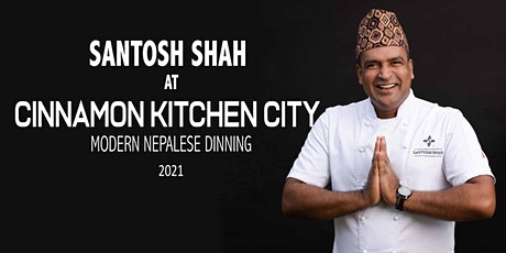 Santosh Shah at Cinnamon Kitchen City  Modern Nepalese Dinning tickets