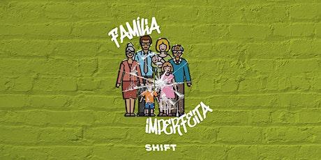 SHIFT - FAMÍLIA IMPERFEITA ingressos