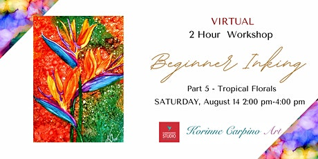 VIRTUAL Learn to Paint with Alcohol Ink - Part 5 Tropical Florals tickets
