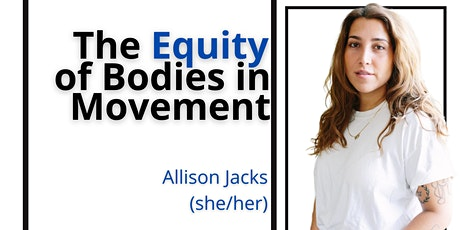 Voices of Equity: The Equity of Bodies and Movement with Allison Jacks tickets