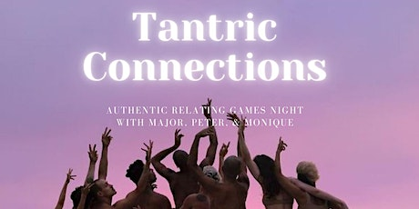 Tantric Connections and Authentic Relating Games and Connection Night with tickets