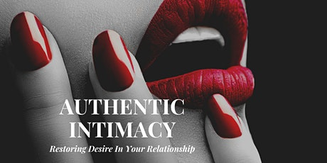 Authentic Intimacy: Restoring Desire In Your Relationship (Part I) tickets