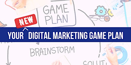 Your New Digital Marketing Game Plan - 5 Ways  Grow Your Business Now! tickets