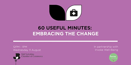 60 Useful Minutes- Embracing the change delivered by Invoke Wellbeing tickets
