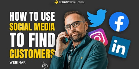 How To Use Social Media To Find More Customers - Social Media Masterclass tickets