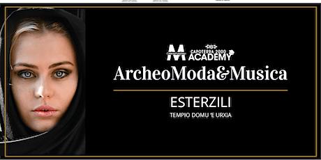 Archeo, Moda & Musica a Esterzili biglietti