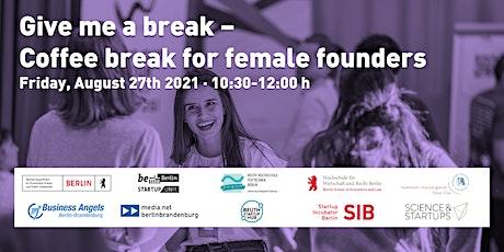 Give me a Break – Coffee Break For Female Founders tickets