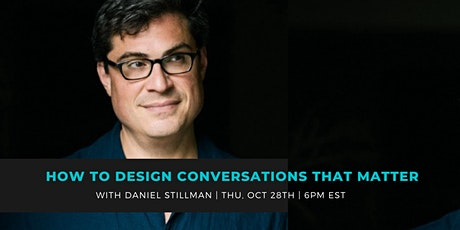HOW TO DESIGN CONVERSATIONS THAT MATTER WITH DANIEL STILLMAN tickets