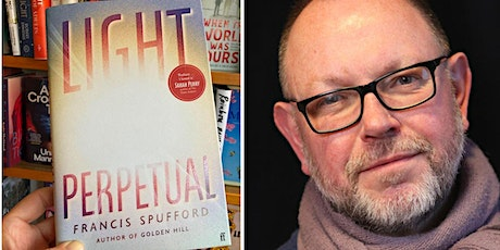 Light Perpetual's author, Francis Spufford, talks about his latest book tickets